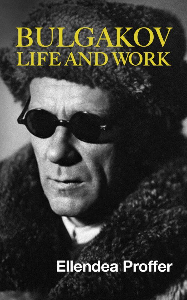 Mikhail Bulgakov: Life and Work Ellendea Proffer